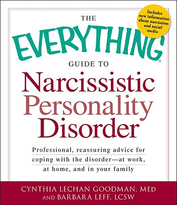 The Everything Guide to Narcissistic Personality Disorder By Goodman, Cynthia Lechan/ Leff, Barbara